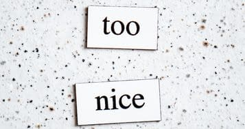 Being too nice can cost you