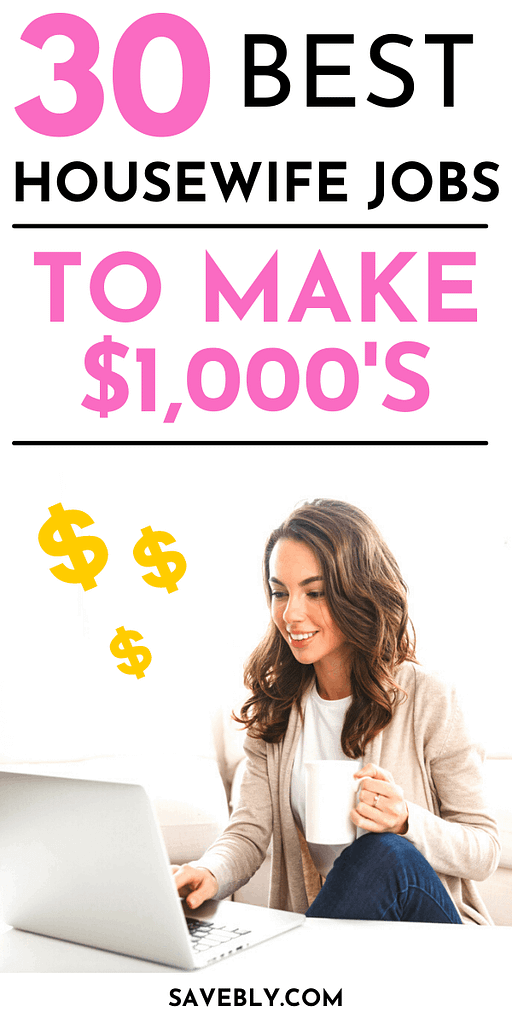 30 Best Housewife Jobs To Make $1,000's