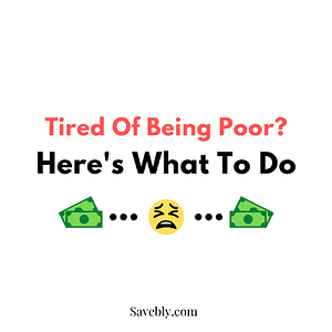 Tired Of Being Poor? Here's What To Do